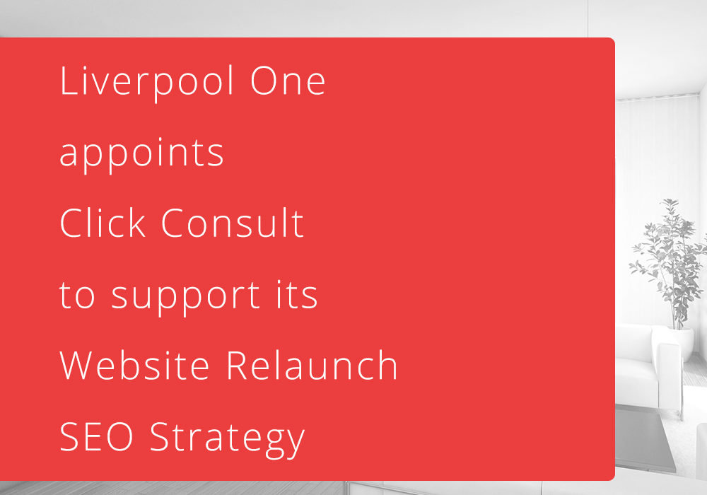 Click Consult Selected By Liverpool One For Driving SEO Strategy